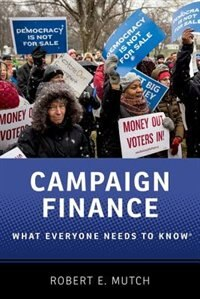 Book Campaign Finance: What Everyone Needs to KnowRG by Robert E. Mutch