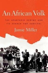 Book An African Volk: The Apartheid Regime and Its Search for Survival by Jamie Miller