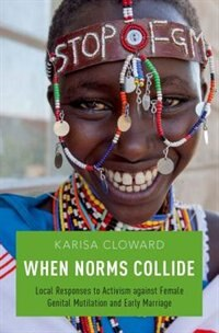 Book When Norms Collide: Local Responses to Activism against Female Genital Mutilation and Early Marriage by Karisa Cloward