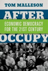 Book After Occupy: Economic Democracy for the 21st Century by Tom Malleson