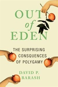 Out of Eden: The Surprising Consequences of Polygamy