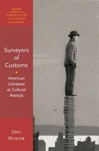 Book Surveyors of Custom: American Literature as Cultural Analysis by Joel Pfister