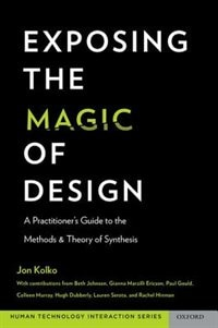 Book Exposing the Magic of Design: A Practitioners Guide to the Methods and Theory of Synthesis by Jon Kolko