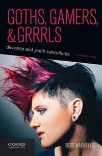 Book Goths, Gamers, and Grrrls: Deviance and Youth Subcultures by Ross Haenfler