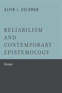 Book Reliabilism and Contemporary Epistemology: Essays by Alvin I. Goldman