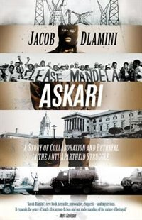 Book Askari: A Story of Collaboration and Betrayal  in the Anti-Apartheid Struggle by Jacob Dlamini