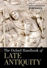 Book The Oxford Handbook of Late Antiquity by Scott Fitzgerald Johnson