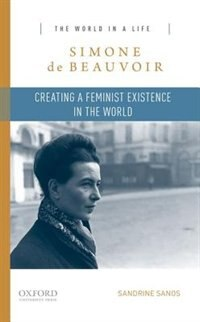 Book Simone de Beauvoir: Creating a Feminist Existence in the World by Sandrine Sanos