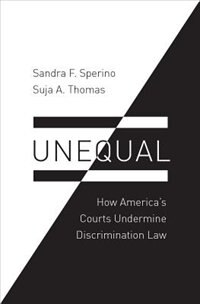 Book Unequal: How Americas Courts Undermine Discrimination Law by Sandra F. Sperino