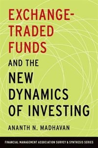 Book Exchange-Traded Funds and the New Dynamics of Investing by Ananth N. Madhavan