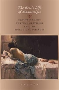 Book The Erotic Life of Manuscripts: New Testament Textual Criticism and the Biological Sciences by Yii-Jan Lin