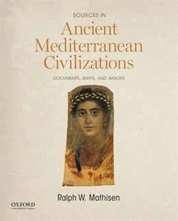 Book Sources in Ancient Mediterranean Civilizations: Documents, Maps, and Images by Ralph W. Mathisen