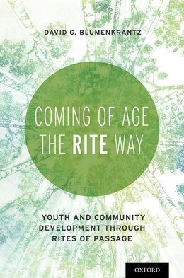 Book Coming of Age the RITE Way: Youth and Community Development through Rites of Passage by David Blumenkrantz