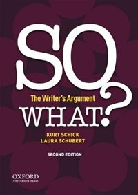 Book SO WHAT?: The Writers Argument by Kurt Schick