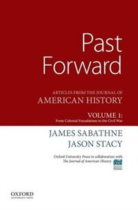 Book Past Forward: Articles from the Journal of American History, Volume 1: From Colonial Foundations to… by James Sabathne