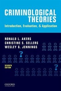 Book Criminological Theories: Introduction, Evaluation, and Application by Ronald L. Akers
