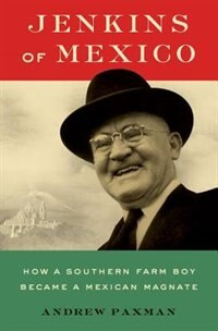Book Jenkins of Mexico: How a Southern Farm Boy Became a Mexican Magnate by Andrew Paxman