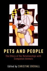 Book Pets and People: The Ethics of Companion Animals by Christine Overall
