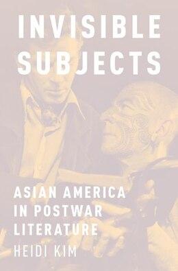 Book Invisible Subjects: Asian America in Postwar Literature by Heidi Kim