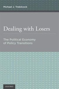 Book Dealing with Losers: The Political Economy of Policy Transitions by Michael J. Trebilcock