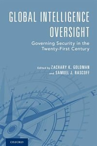 Book Global Intelligence Oversight: Governing Security in the Twenty-First Century by Jane Harman