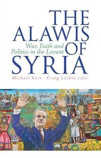 Book The Alawis of Syria: War, Faith and Politics in the Levant by Michael Kerr