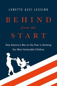 Book Behind from the Start: How Americas War on the Poor is Harming Our Most Vulnerable Children by Lenette Lessing