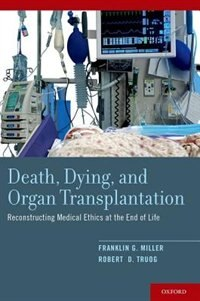 Book Death, Dying, and Organ Transplantation: Reconstructing Medical Ethics at the End of Life by Franklin G. Miller