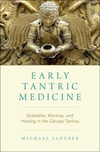 Book Early Tantric Medicine: Snakebite, Mantras, and Healing in the Garuda Tantras by Michael Slouber