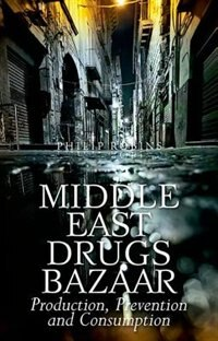 Book Middle East Drugs Bazaar: Production, Prevention and Consumption by Philip Robins