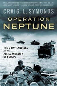 Book Operation Neptune: The D-Day Landings and the Allied Invasion of Europe by Craig L. Symonds