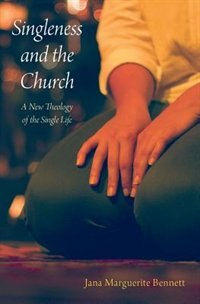 Book Singleness and the Church: A New Theology of the Single Life by Jana Marguerite Bennett