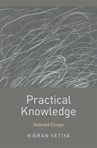 Practical Knowledge: Selected Essays