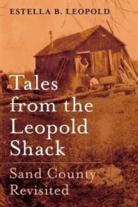 Book Sand County Revisited: Stories From the Leopold Shack by Estella B. Leopold
