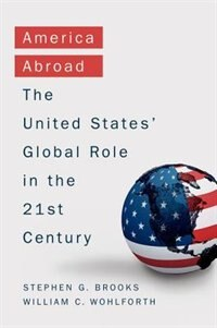 Book America Abroad: The United States Global Role in the 21st Century by Stephen Brooks