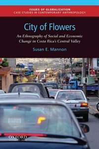 Book City of Flowers: An Ethnography of Social and Economic Change in Costa Ricas Central Valley by Susan E. Mannon