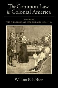 Book The Common Law in Colonial America: Volume III: The Chesapeake and New England, 1660-1750 by William E. Nelson