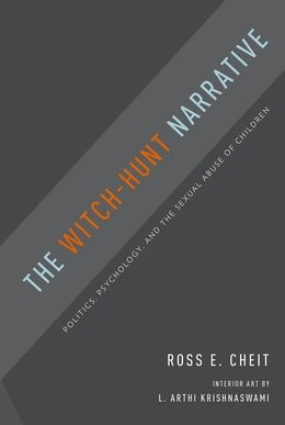 Book The Witch-Hunt Narrative: Politics, Psychology, and the Sexual Abuse of Children by Ross E. Cheit