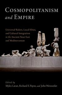 Book Cosmopolitanism and Empire: Universal Rulers, Local Elites, and Cultural Integration in the Ancient… by Myles Lavan