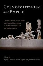 Cosmopolitanism and Empire: Universal Rulers, Local Elites, and Cultural Integration in the Ancient…