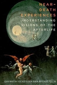 Book Near-Death Experiences: Understanding Visions of the Afterlife by John Martin Fischer