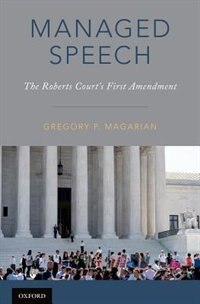 Book Managed Speech: The Roberts Courts First Amendment by Gregory P. Magarian