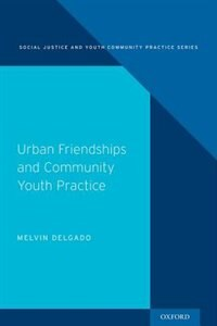 Book Urban Friendships and Community Youth Practice by Melvin Delgado