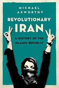 Book Revolutionary Iran: A History of the Islamic Republic by Michael Axworthy