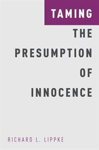 Book Taming the Presumption of Innocence by Richard L. Lippke