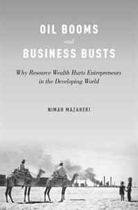 Book Oil Booms and Business Busts: Why Resource Wealth Hurts Entrepreneurs in the Developing World by Nimah Mazaheri