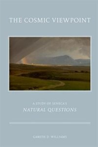 Book The Cosmic Viewpoint: A Study of Senecas Natural Questions by Gareth D. Williams