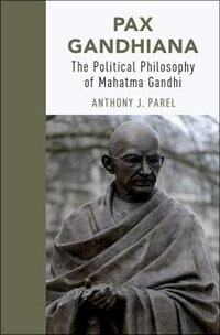 Book Pax Gandhiana: The Political Philosophy of Mahatma Gandhi by Anthony J. Parel