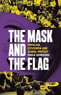 Book The Mask and the Flag: The Rise of Anarchopopulism in Global Protest by Paolo Gerbaudo