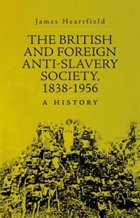 Book The British and Foreign Anti-Slavery Society by James Heartfield